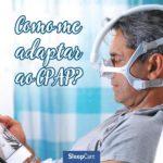 Dicas para se adaptar ao tratamento com CPAP